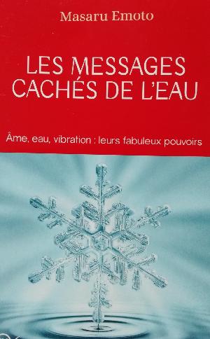 """"""" Les messages cachés de l'eau"""" du Dr Masaru Emoto, un livre qui nous parle."""